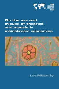 On the use and misuse of theories and models in mainstream econo