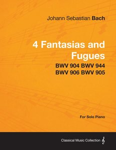 4 Fantasias and Fugues By Bach - BWV 904 BWV 944 BWV 906 BWV 905