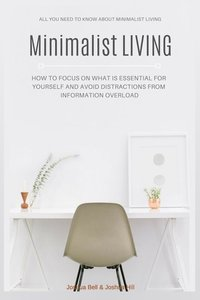 Minimalist Living: How to Focus on What Is Essential for Yoursel