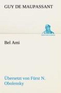 Bel Ami (Übersetzt von Fürst N. Obolensky)
