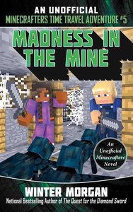 Madness in the Mine: An Unofficial Minecrafters Time Travel Adve