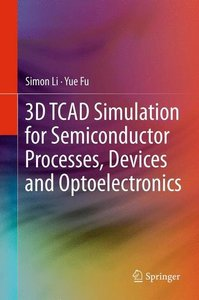 3D TCAD Simulation for Semiconductor Processes, Devices and Opto
