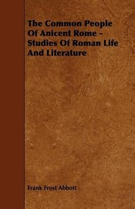 The Common People Of Anicent Rome - Studies Of Roman Life And Li