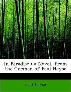 In Paradise : a Novel, from the German of Paul Heyse