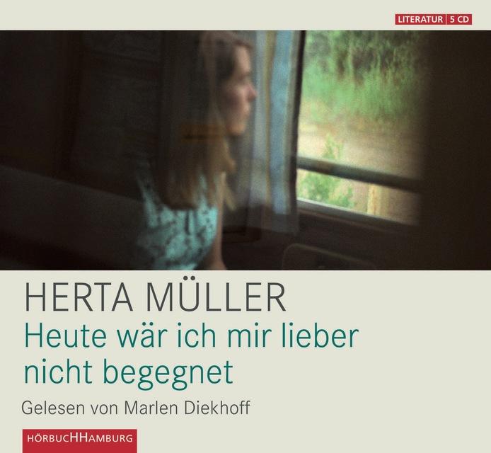 HERTA MÜLLER: HEUTE WÄRE ICH MIR LIEBER NICHT BEGE - zum Schließen ins Bild klicken