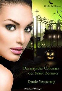 Das magische Geheimnis der Familie Bernauer 01. Dunkle Versuchun