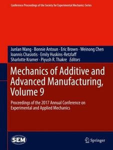 Mechanics of Additive and Advanced Manufacturing, Volume 9
