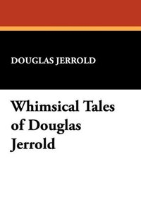 Whimsical Tales of Douglas Jerrold