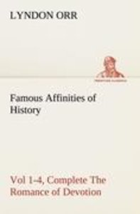 Famous Affinities of History, Vol 1-4, Complete The Romance of D