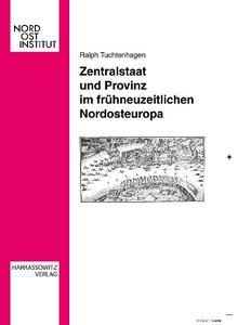 Zentralstaat und Provinz im frühneuzeitlichen Nordosteuropa