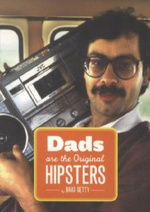Dad, the Original Hipster