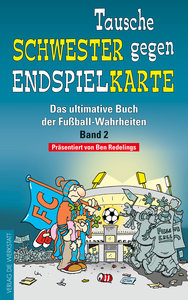 Das ultimative Buch der Fußball-Wahrheiten 02. Tausche Schwester