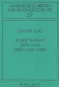 Robert Bárány (1876-1936). Leben und Werk