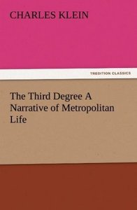 The Third Degree A Narrative of Metropolitan Life