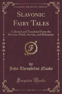 Slavonic Fairy Tales: Collected and Translated from the Russian,