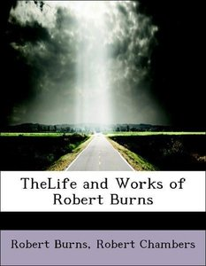 TheLife and Works of Robert Burns