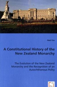 A Constitutional History of the New Zealand Monarchy