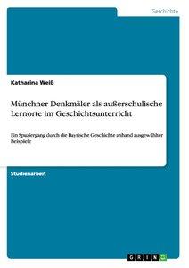 Münchner Denkmäler als außerschulische Lernorte im Geschichtsunt