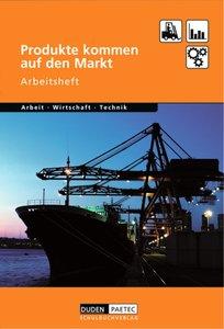 Duden Arbeit - Wirtschaft - Technik: Produkte kommen auf den Mar