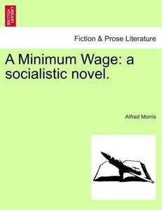 A Minimum Wage: a socialistic novel.