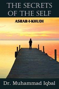 The Secrets of the Self (ASRAR-I-KHUDI)