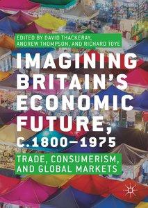 Imagining Britain\'s Economic Future, c.1800-1975
