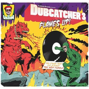 Dubcatcher III-Flames Up!