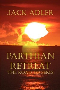 Parthian Retreat--The Road to Seres