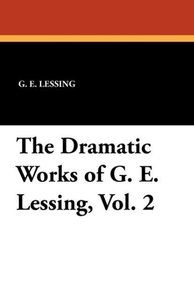 The Dramatic Works of G. E. Lessing, Vol. 2