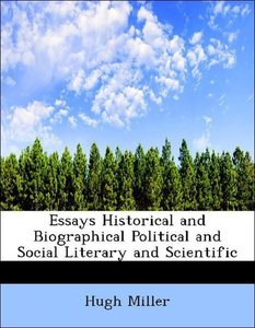 Essays Historical and Biographical Political and Social Literary