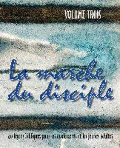 La marche du disciple, vol. 3