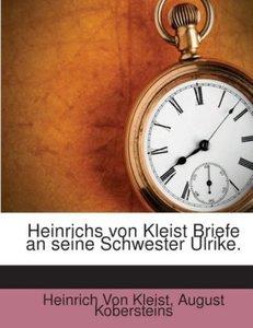 Heinrichs Von Kleist Briefe An Seine Schwester Ulrike...