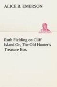 Ruth Fielding on Cliff Island Or, The Old Hunter's Treasure Box