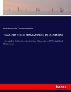 The American woman\'s home, or, Principles of domestic Science :