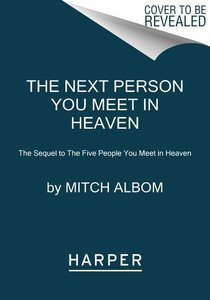 The Next Person You Meet in Heaven: The Sequel to the Five Peopl