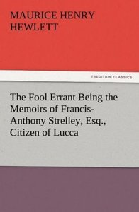 The Fool Errant Being the Memoirs of Francis-Anthony Strelley, E