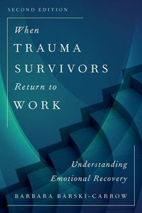 When Trauma Survivors Return to Work: Understanding Emotional Re