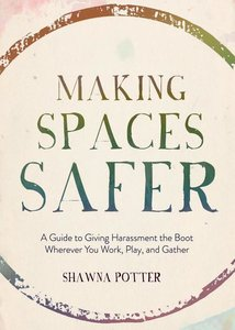 Making Spaces Safer: A Guide to Giving Harassment the Boot Where