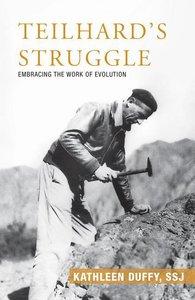 Teilhard\'s Struggle: Embracing the Work of Evolution