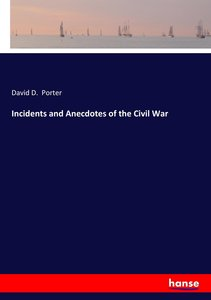 Incidents and Anecdotes of the Civil War