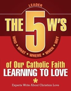 The 5 W's of Our Catholic Faith: Learning to Love (Leader)