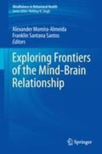 Exploring Frontiers of the Mind-Brain Relationship