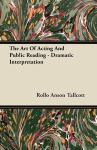 The Art Of Acting And Public Reading - Dramatic Interpretation