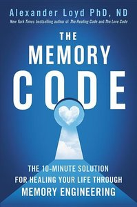 The Memory Code: The 10-Minute Solution for Healing Your Life Th