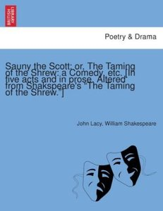 Sauny the Scott: or, The Taming of the Shrew: a Comedy, etc. [In