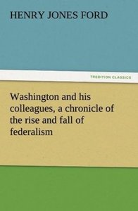 Washington and his colleagues, a chronicle of the rise and fall