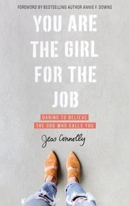 You Are the Girl for the Job: Daring to Believe the God Who Call