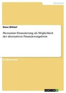 Mezzanine-Finanzierung als Möglichkeit der alternativen Finanzie