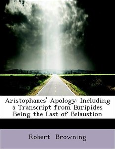 Aristophanes' Apology: Including a Transcript from Euripides Bei