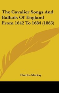 The Cavalier Songs And Ballads Of England From 1642 To 1684 (186